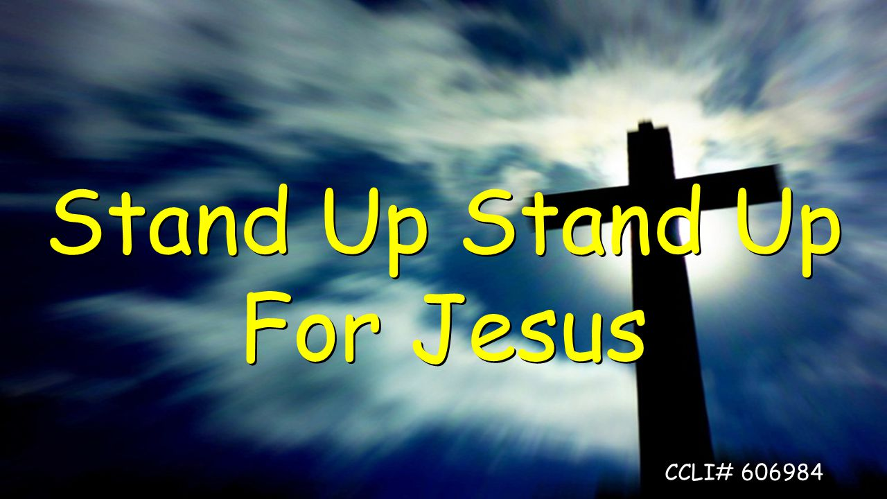 Stand Up Stand Up For Jesus CCLI# 606984
