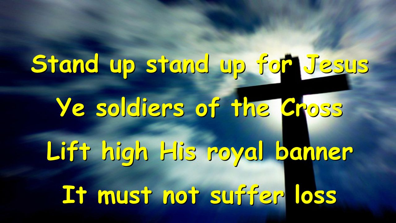 Stand up stand up for Jesus Ye soldiers of the Cross Lift high His royal banner It must not suffer loss Stand up stand up for Jesus Ye soldiers of the