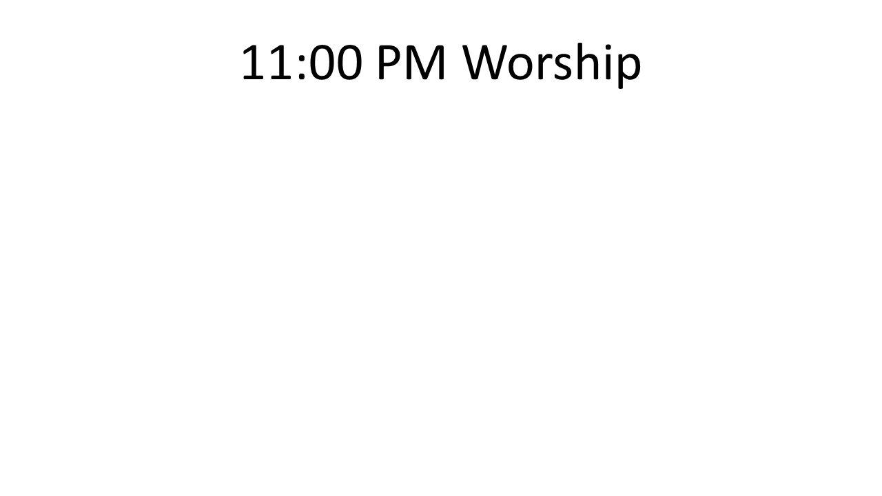 11:00 PM Worship