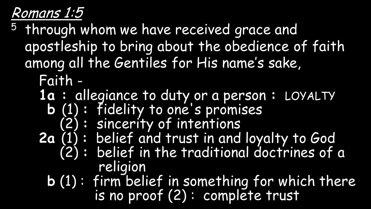 Romans 1:5 5 through whom we have received grace and apostleship to bring about the obedience of faith among all the Gentiles for His name's sake, Fai