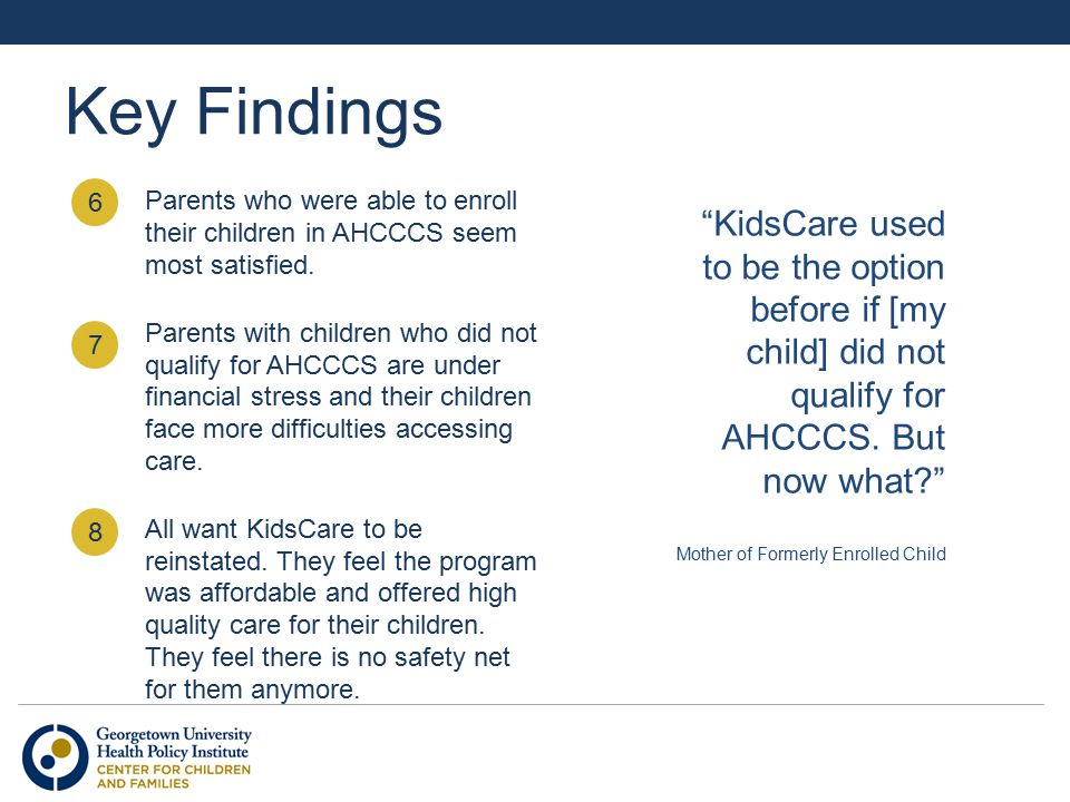 Key Findings Parents who were able to enroll their children in AHCCCS seem most satisfied.