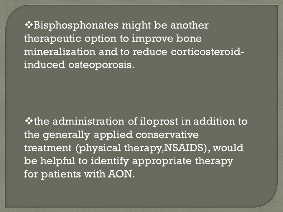  Bisphosphonates might be another therapeutic option to improve bone mineralization and to reduce corticosteroid- induced osteoporosis.