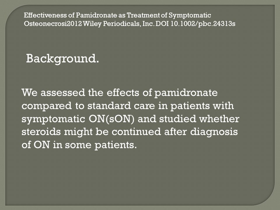 Effectiveness of Pamidronate as Treatment of Symptomatic Osteonecrosi2012 Wiley Periodicals, Inc.