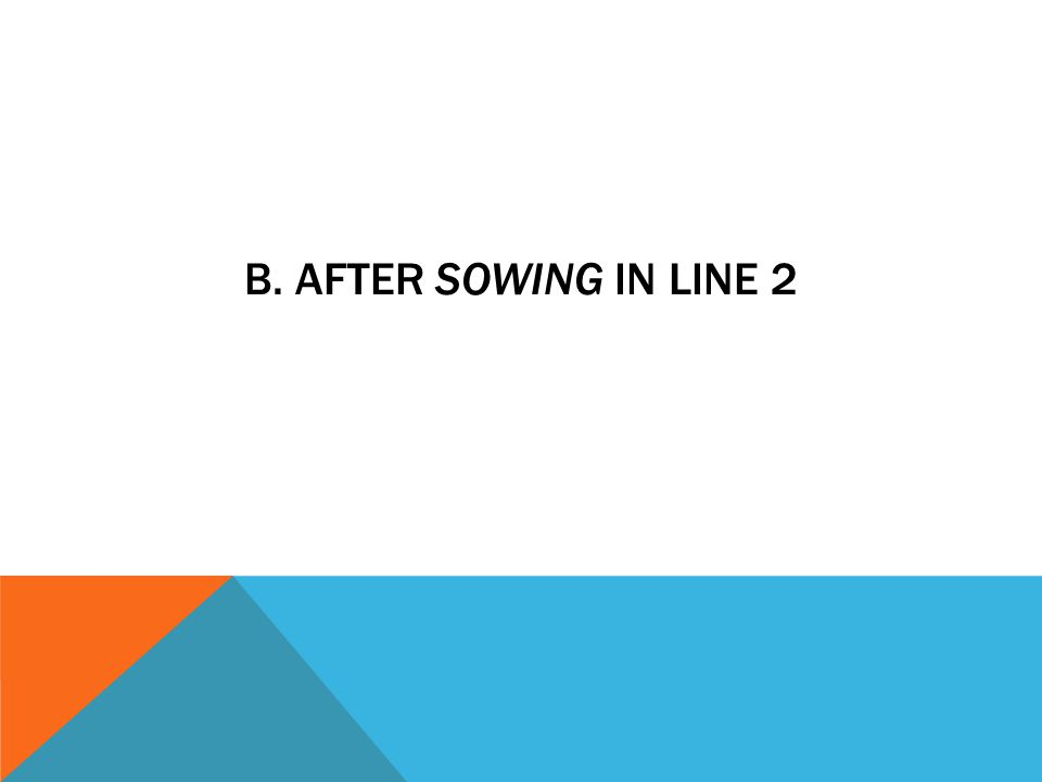 B. AFTER SOWING IN LINE 2