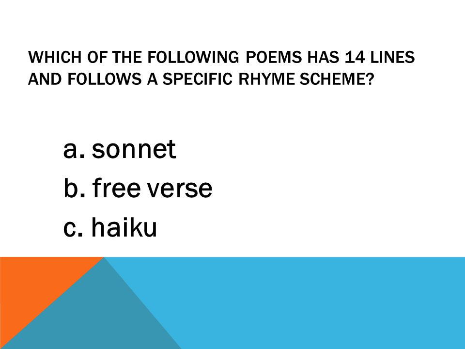 WHICH OF THE FOLLOWING POEMS HAS 14 LINES AND FOLLOWS A SPECIFIC RHYME SCHEME? a. sonnet b. free verse c. haiku