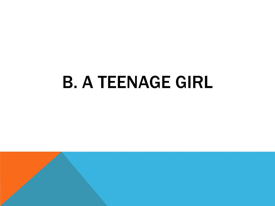 B. A TEENAGE GIRL