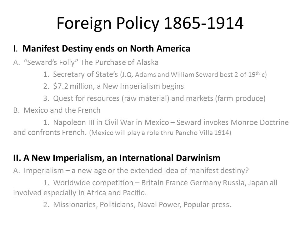 Foreign Policy 1865-1914 I. Manifest Destiny ends on North America A.