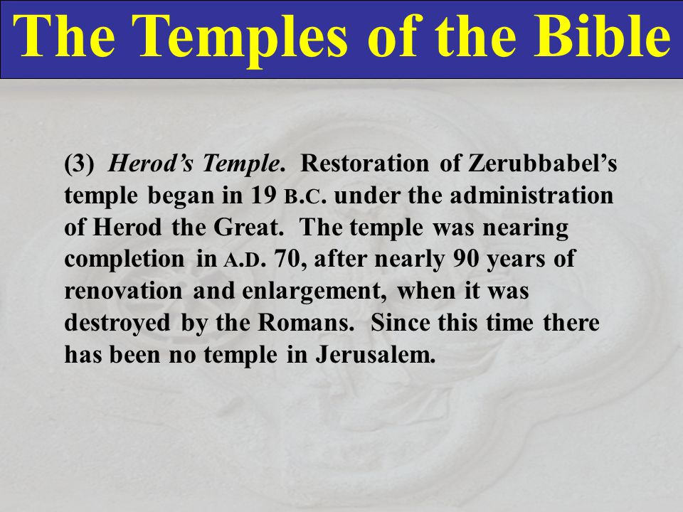 The Temples of the Bible (3) Herod's Temple. Restoration of Zerubbabel's temple began in 19 B.