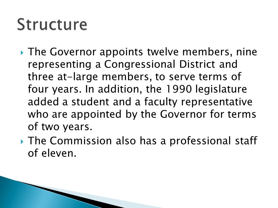  The Governor appoints twelve members, nine representing a Congressional District and three at-large members, to serve terms of four years. In additi