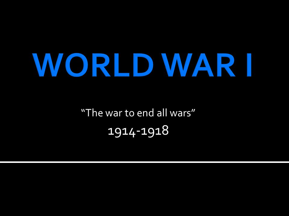 1914-1918 The war to end all wars