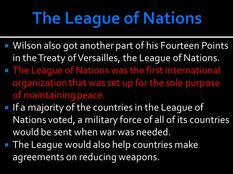  Wilson also got another part of his Fourteen Points in the Treaty of Versailles, the League of Nations.