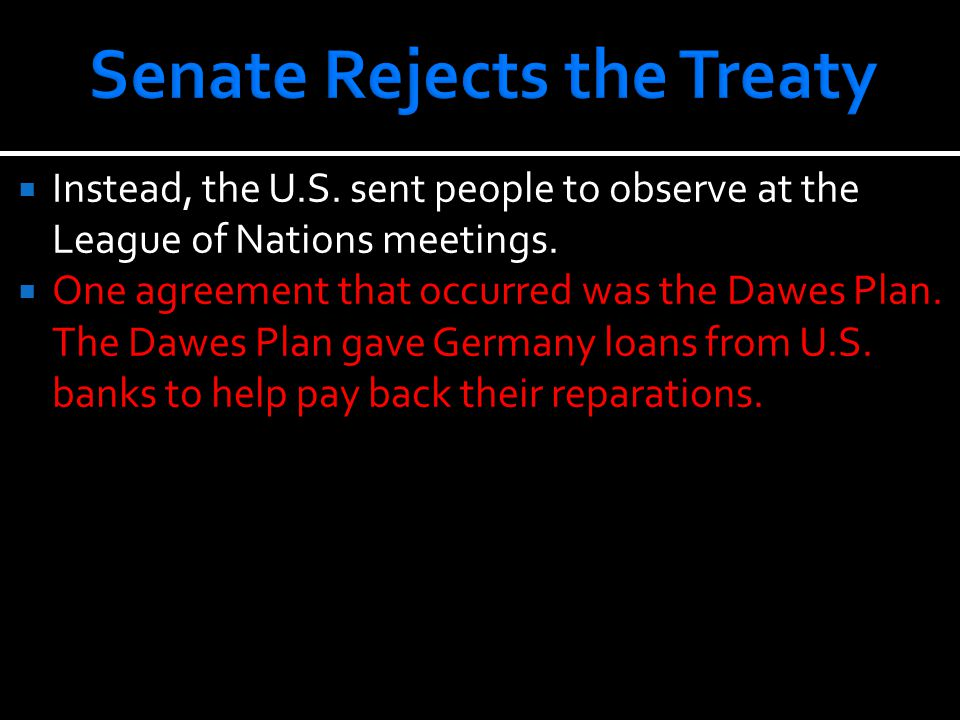  Instead, the U.S. sent people to observe at the League of Nations meetings.  One agreement that occurred was the Dawes Plan. The Dawes Plan gave Ge
