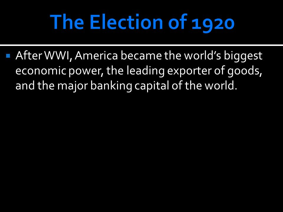  After WWI, America became the world's biggest economic power, the leading exporter of goods, and the major banking capital of the world.