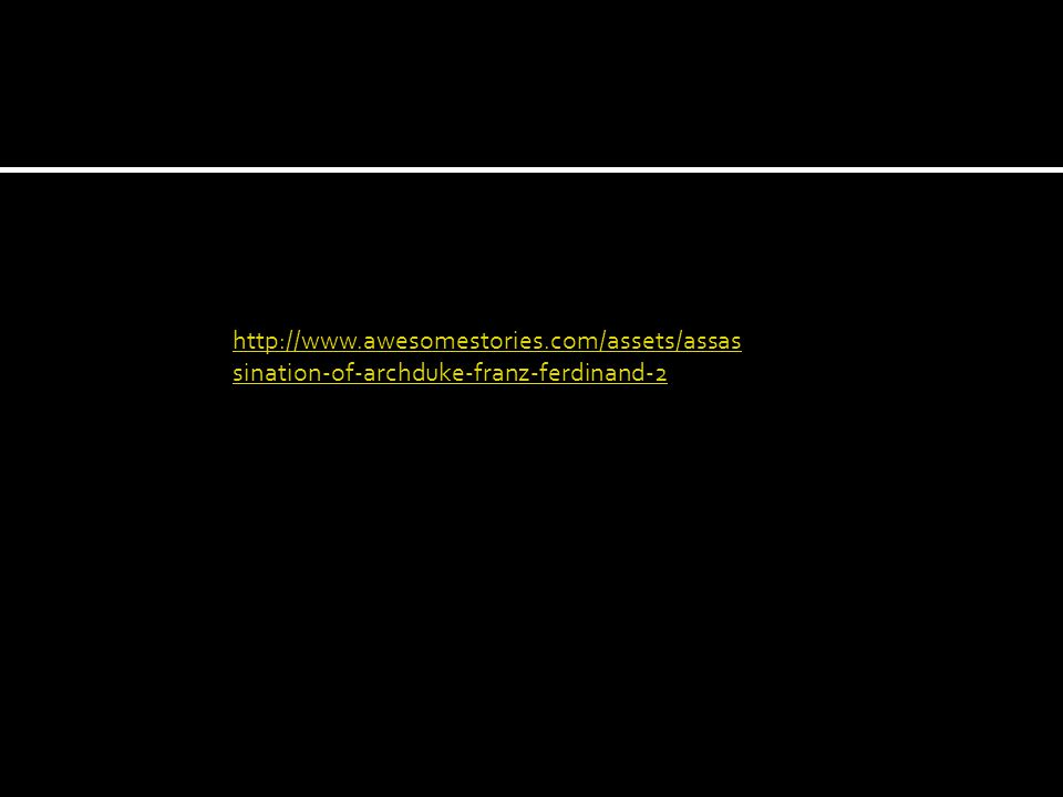 http://www.awesomestories.com/assets/assas sination-of-archduke-franz-ferdinand-2