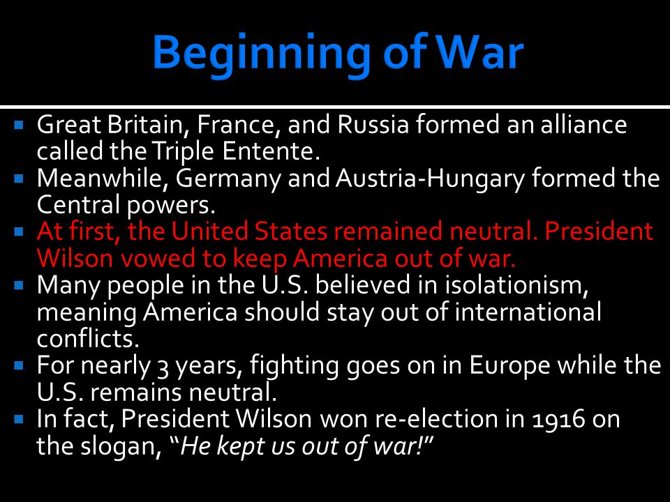  Great Britain, France, and Russia formed an alliance called the Triple Entente.  Meanwhile, Germany and Austria-Hungary formed the Central powers.