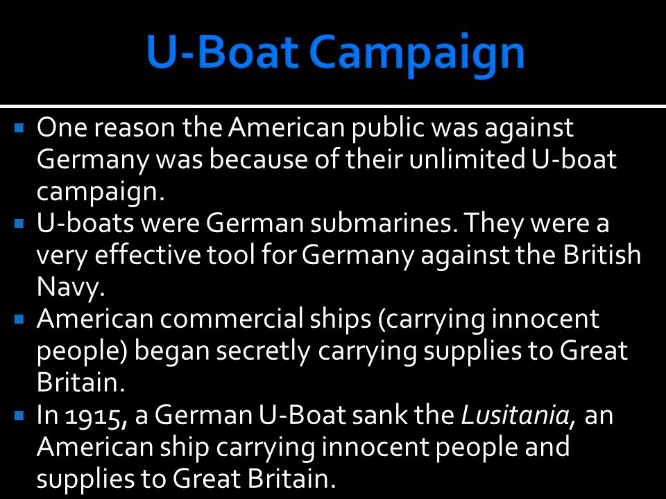  One reason the American public was against Germany was because of their unlimited U-boat campaign.