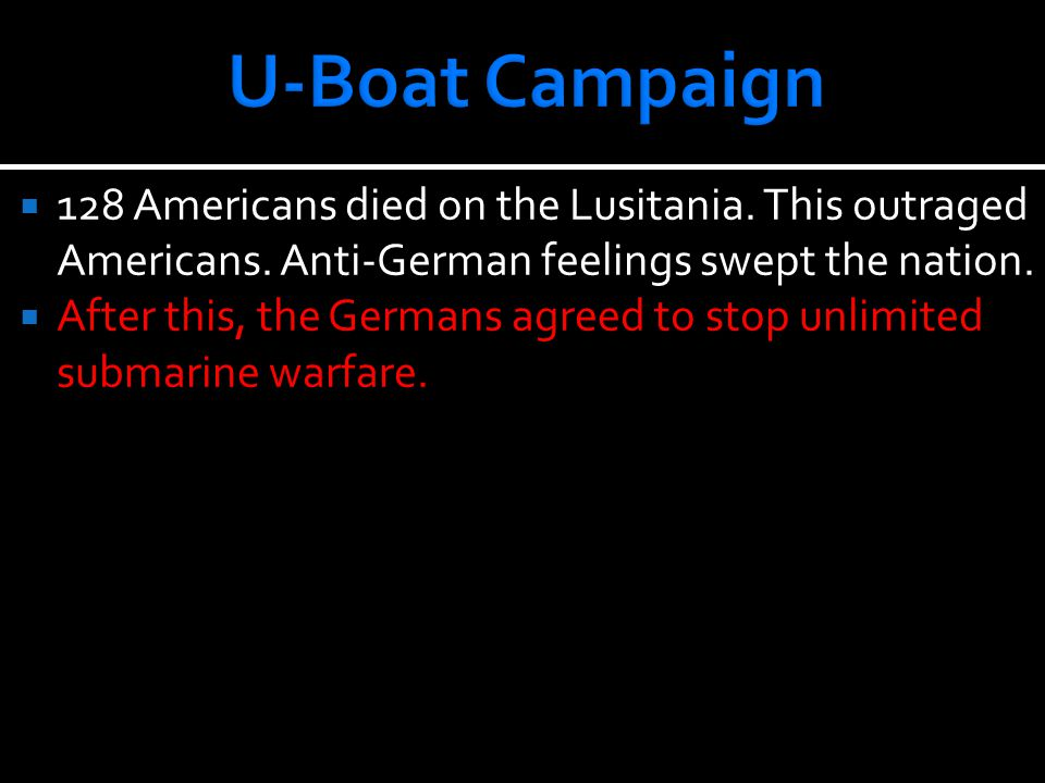  128 Americans died on the Lusitania. This outraged Americans.