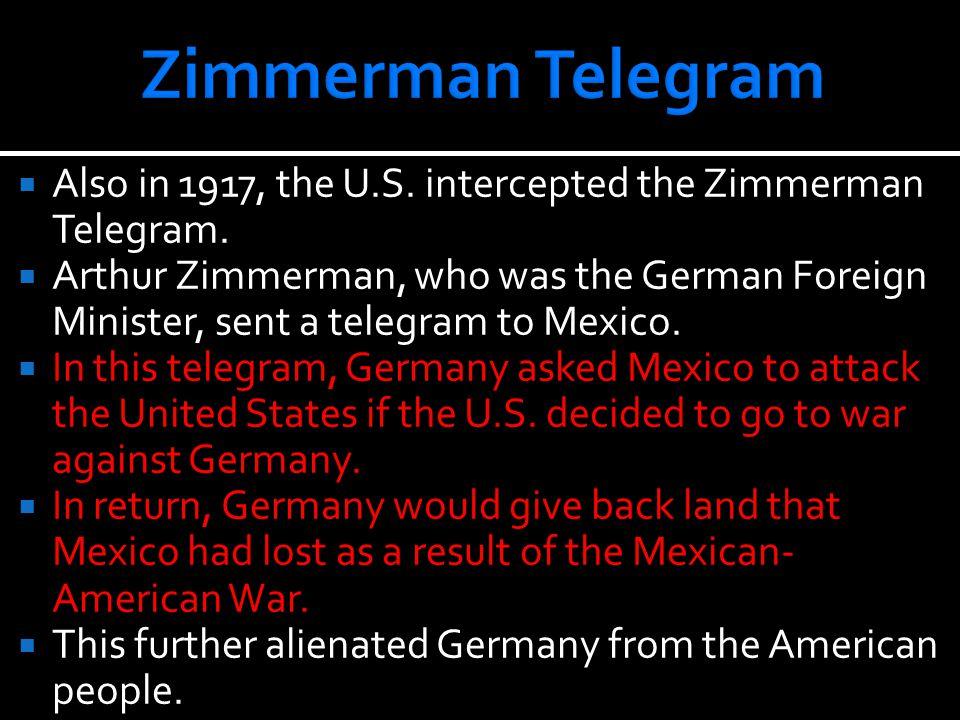  Also in 1917, the U.S. intercepted the Zimmerman Telegram.