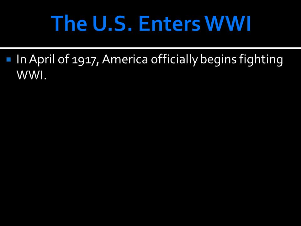  In April of 1917, America officially begins fighting WWI.
