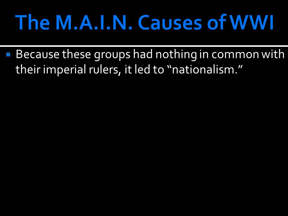  Because these groups had nothing in common with their imperial rulers, it led to nationalism.