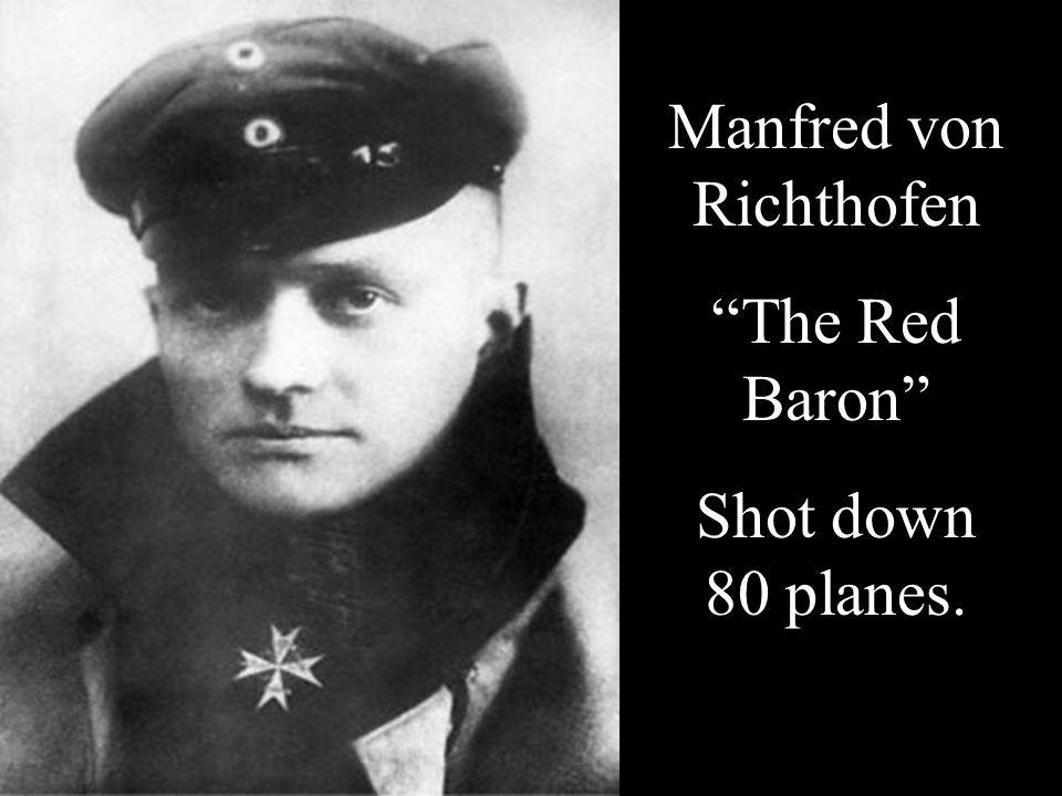 """Manfred von Richthofen """"The Red Baron"""" Shot down 80 planes."""