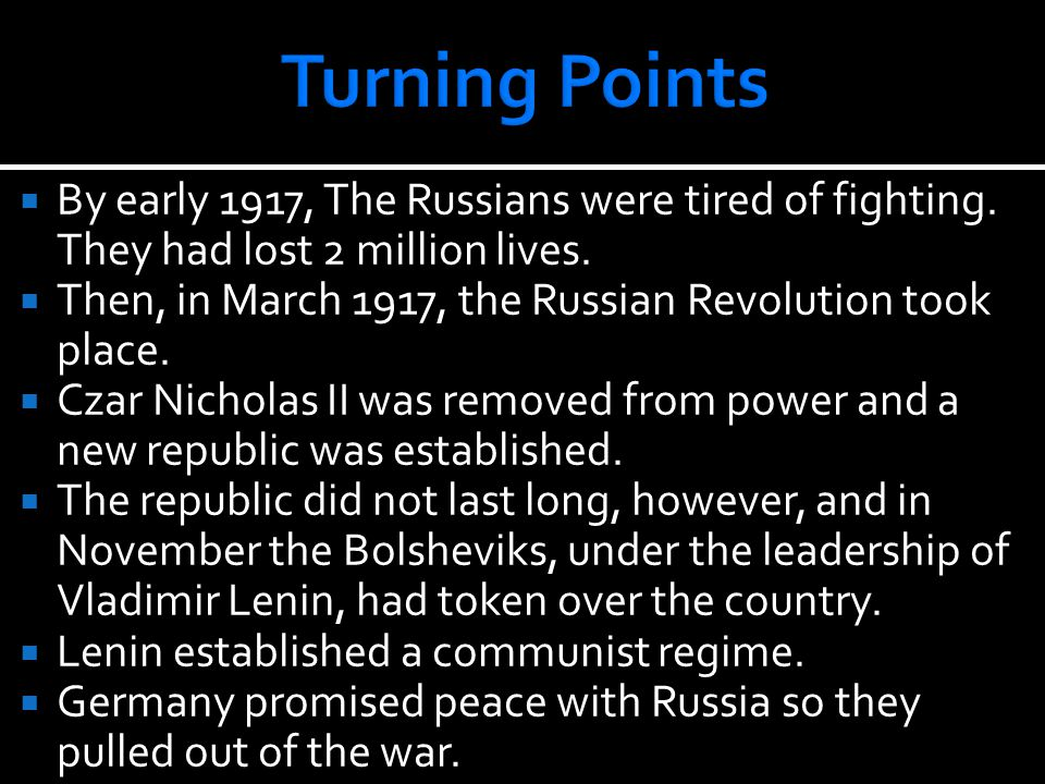  By early 1917, The Russians were tired of fighting.