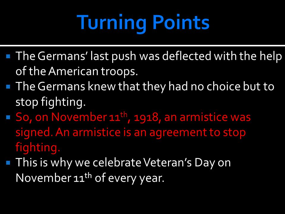  The Germans' last push was deflected with the help of the American troops.  The Germans knew that they had no choice but to stop fighting.  So, on