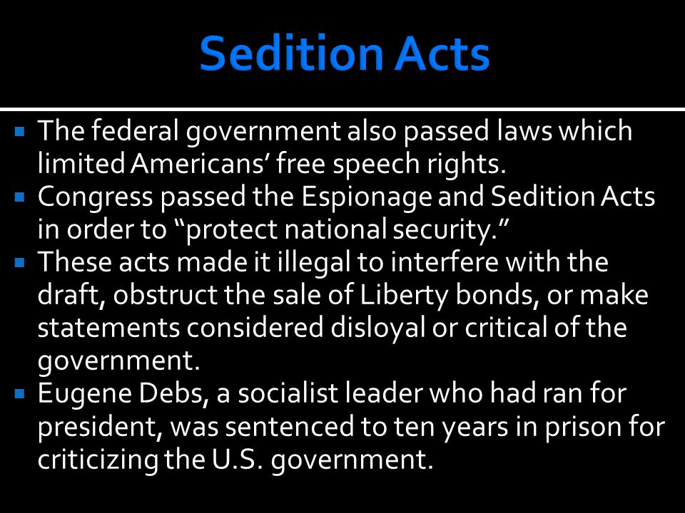 """ The federal government also passed laws which limited Americans' free speech rights.  Congress passed the Espionage and Sedition Acts in order to """""""