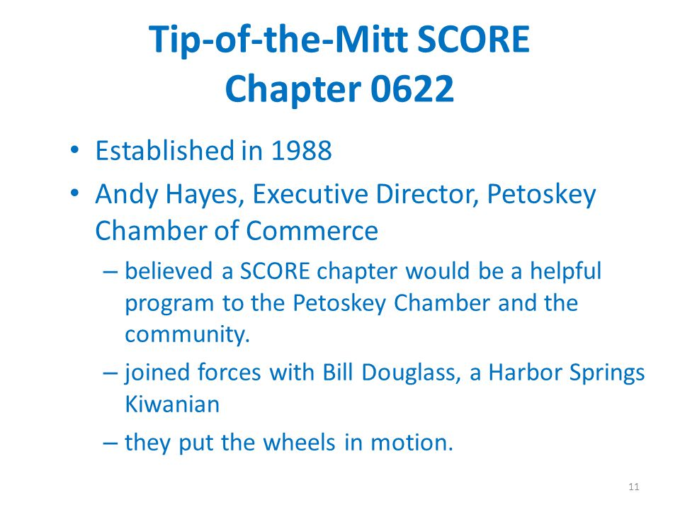 Tip-of-the-Mitt SCORE Chapter 0622 Established in 1988 Andy Hayes, Executive Director, Petoskey Chamber of Commerce – believed a SCORE chapter would b
