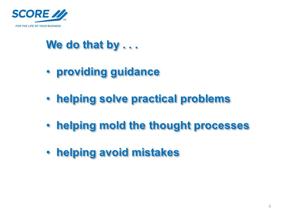We do that by... providing guidance helping solve practical problems helping mold the thought processes helping avoid mistakes We do that by... provid
