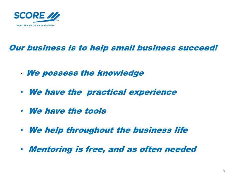 Our business is to help small business succeed! We possess the knowledge We have the practical experience We have the tools We help throughout the bus