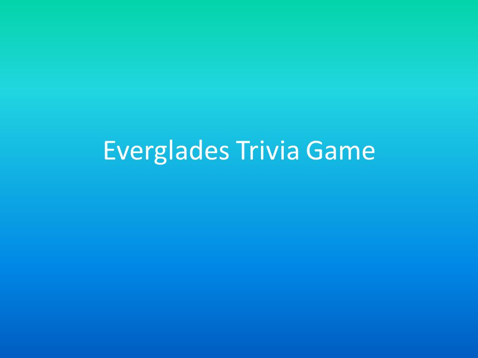 How To Play Read the question and click on an answer Your answer will be identified as correct or incorrect Click on the Next link to go to the next question All answers are found in the Everglades Research Paper To go back to the webpage, press the Home link For a reminder of how to play, press the Help link For a hint, press the Hint link CLICK HERE TO GO BACK TO YOUR QUESTION
