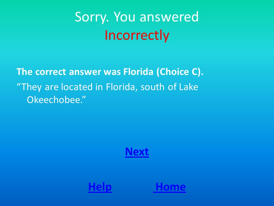 Sorry. You answered Incorrectly The correct answer was Florida (Choice C).