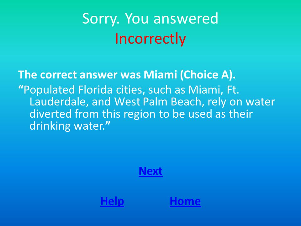Sorry. You answered Incorrectly The correct answer was Miami (Choice A).