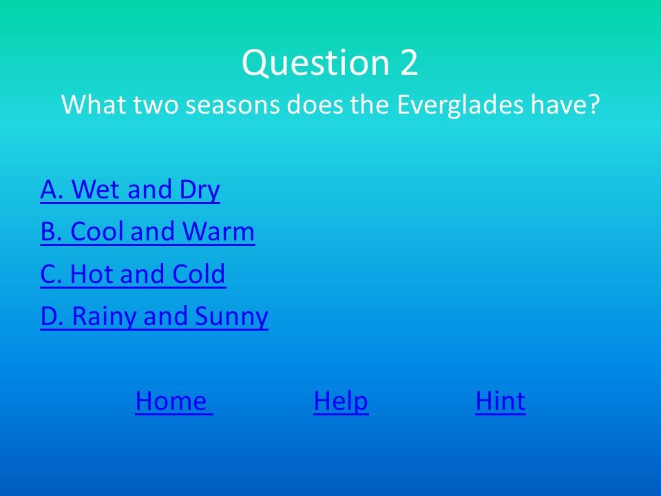Question 2 What two seasons does the Everglades have.