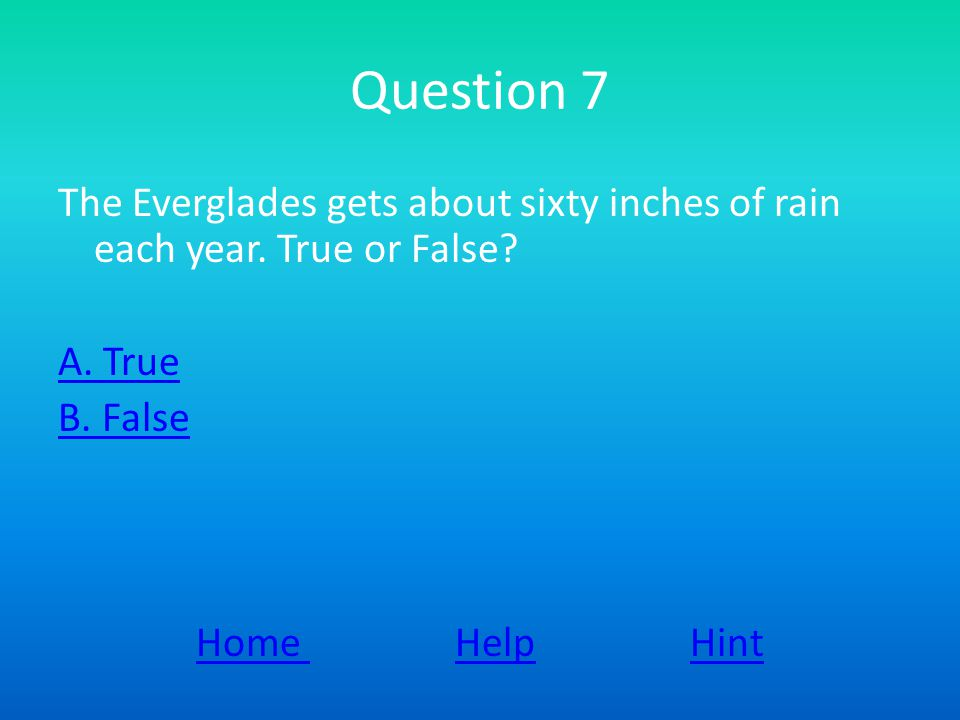Question 7 The Everglades gets about sixty inches of rain each year.