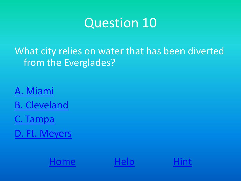 Question 10 What city relies on water that has been diverted from the Everglades.