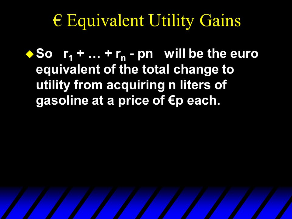  So r 1 + … + r n - pn will be the euro equivalent of the total change to utility from acquiring n liters of gasoline at a price of €p each.