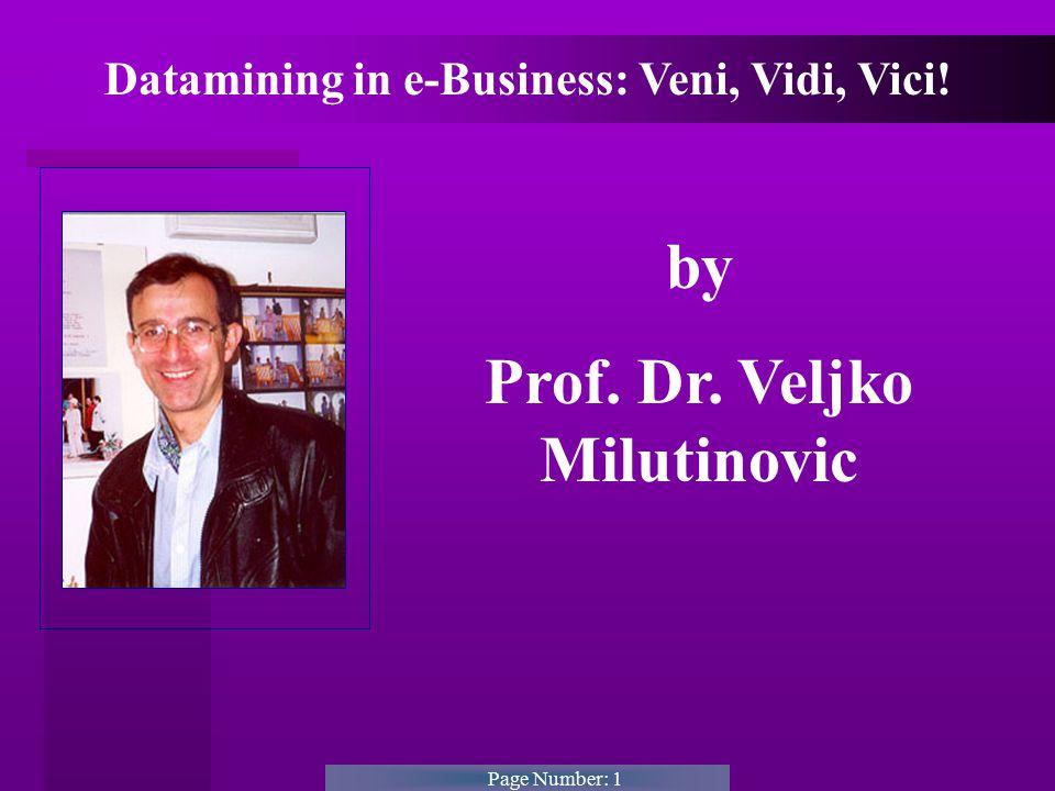 Page Number: 1 Datamining in e-Business: Veni, Vidi, Vici! by Prof. Dr. Veljko Milutinovic