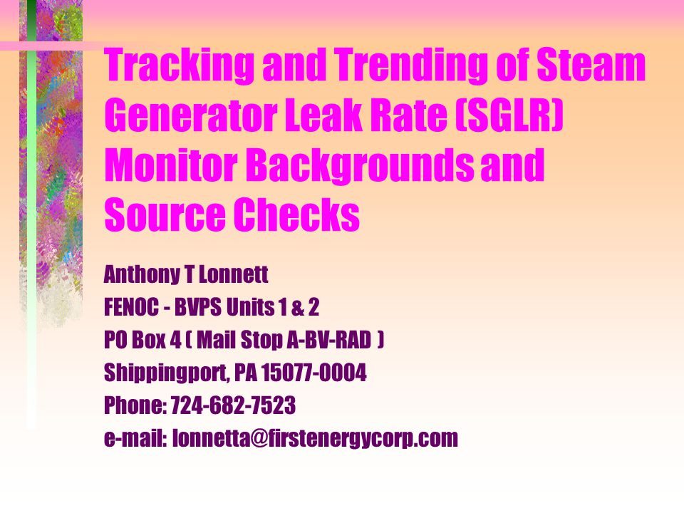 Tracking and Trending of Steam Generator Leak Rate (SGLR) Monitor Backgrounds and Source Checks Anthony T Lonnett FENOC - BVPS Units 1 & 2 PO Box 4 (