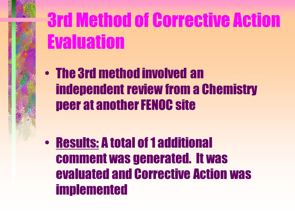 3rd Method of Corrective Action Evaluation The 3rd method involved an independent review from a Chemistry peer at another FENOC site Results: A total of 1 additional comment was generated.