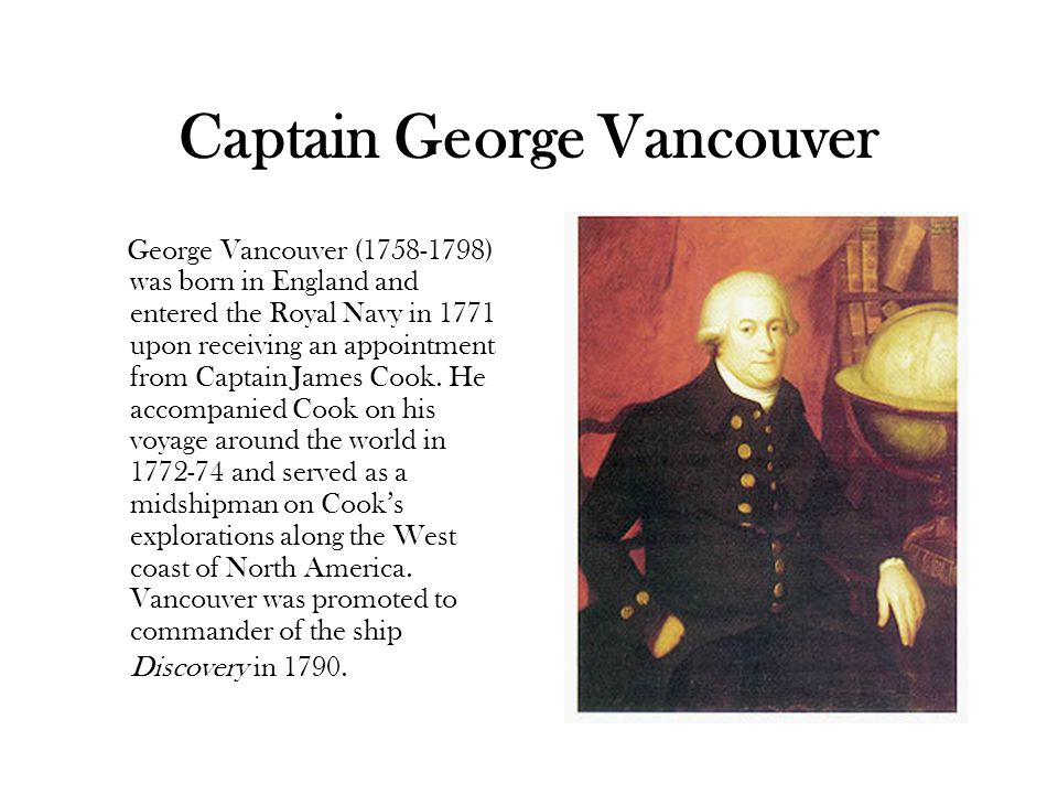 Vancouver s expedition was well-outfitted, in 1792, and equipped with the finest scientific instruments available.