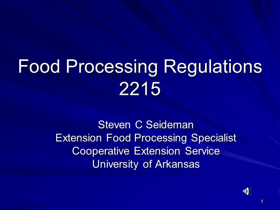 1 Food Processing Regulations 2215 Steven C Seideman Extension Food Processing Specialist Cooperative Extension Service University of Arkansas