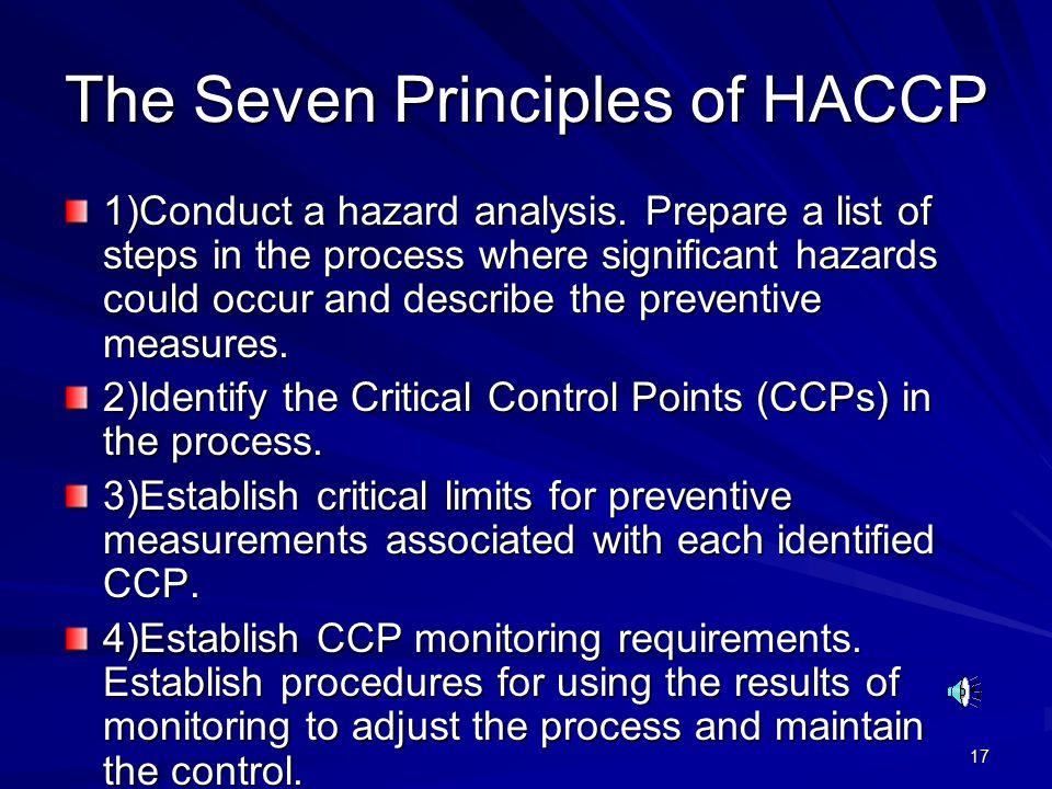 17 The Seven Principles of HACCP 1)Conduct a hazard analysis.