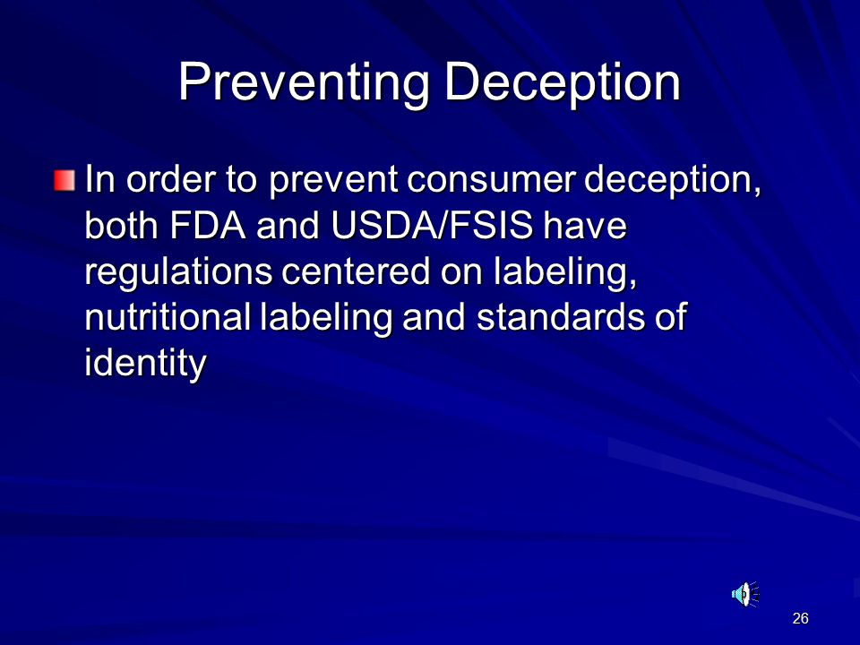 26 Preventing Deception In order to prevent consumer deception, both FDA and USDA/FSIS have regulations centered on labeling, nutritional labeling and standards of identity