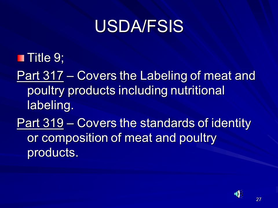 27 USDA/FSIS Title 9; Part 317 – Covers the Labeling of meat and poultry products including nutritional labeling.