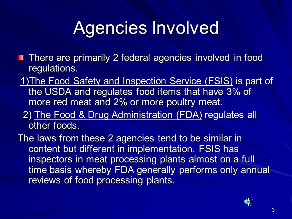 3 Agencies Involved There are primarily 2 federal agencies involved in food regulations.