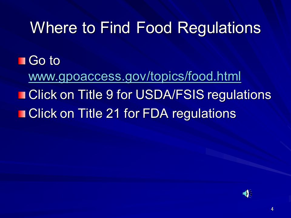 4 Where to Find Food Regulations Go to www.gpoaccess.gov/topics/food.html www.gpoaccess.gov/topics/food.html Click on Title 9 for USDA/FSIS regulations Click on Title 21 for FDA regulations