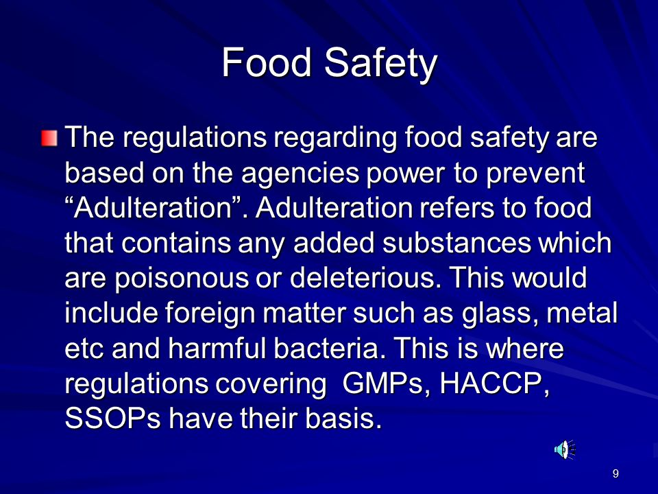 9 Food Safety The regulations regarding food safety are based on the agencies power to prevent Adulteration .