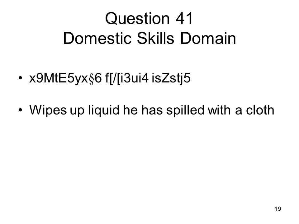 19 Question 41 Domestic Skills Domain x9MtE5yx§6 f[/[i3ui4 isZstj5 Wipes up liquid he has spilled with a cloth